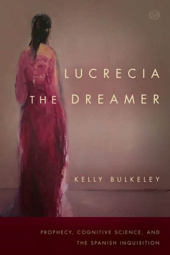 Dangerous Dreaming: The Spanish Inquisition's Trial of a Prophetic Dreamer by Kelly Bulkeley