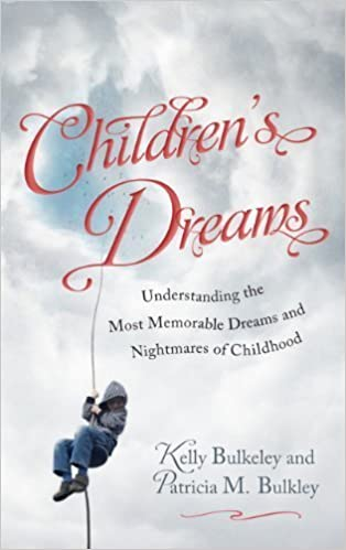 Children's Dreams: Understanding the Most Memorable Dreams and Nightmares of Childhood (2012) by Kelly Bulkeley