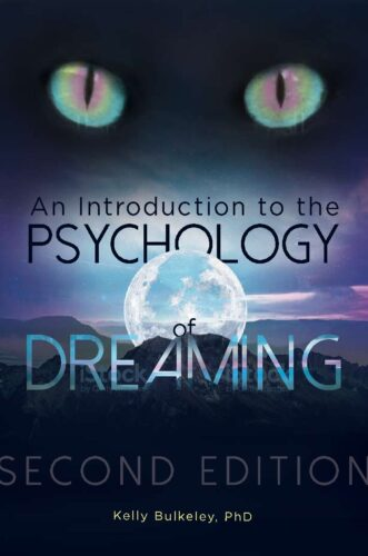 An Introduction to the Psychology of Dreaming, 2nd Ed. by Kelly Bulkeley